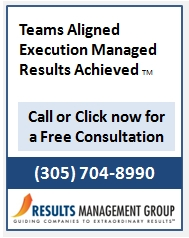 Results Management Group, Executive Team Alignment, Strategy Execution Management, Execution Management, Results; Management Consultant Miami, Management Consultant Ft, Lauderdale, Executive Coach Miami, Executive Coach Ft, Lauderdale, business coach Ft, Lauderdale, , business coach miami